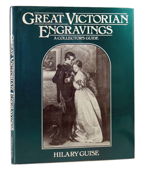 GUISE, Hilary : GREAT VICTORIAN ENGRAVINGS : A COLLECTOR'S GUIDE.