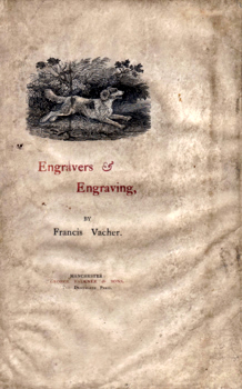 VACHER, Francis, 1843-1914 : ENGRAVERS & ENGRAVING : BEING THE INAUGURAL ADDRESS ...