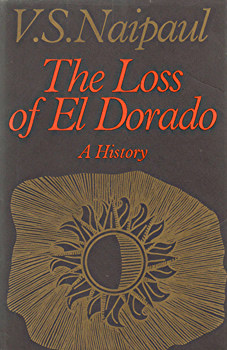 NAIPAUL, V.S. (Sir Vidiadhar Surajprasad), 1932-2018 : THE LOSS OF EL DORADO : A HISTORY.