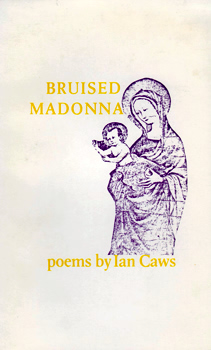 CAWS, Ian, 1945- : BRUISED MADONNA : A COLLECTION OF POEMS.