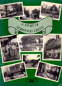 BARNETT, May & LEWIS, Douglas R. : A STORY OF NORWOOD GREEN : ITS RESIDENTS & ENVIRONS.