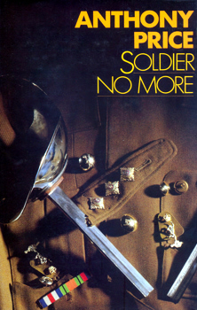 PRICE, Anthony (Alan Anthony), 1928- : SOLDIER NO MORE : A NOVEL.