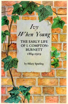 SPURLING, Hilary, 1940- : IVY WHEN YOUNG : THE EARLY LIFE OF I. COMPTON-BURNETT, 1884-1919.