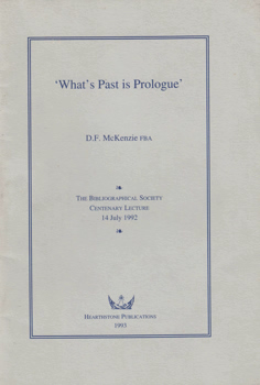 McKENZIE, D.F. (Donald Francis), 1931-1999 : 'WHAT'S PAST IS PROLOGUE' : THE BIBLIOGRAPHICAL SOCIETY AND HISTORY OF THE BOOK.