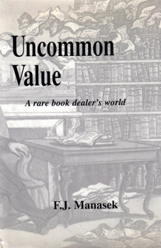 MANASEK, Francis J. (Francis John), 1940- : UNCOMMON VALUE : A RARE BOOK DEALER'S WORLD.