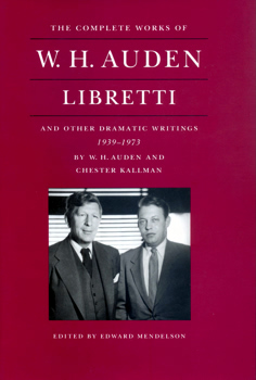 AUDEN, W.H. (Wystan Hugh), 1907-1973 & KALLMAN, Chester, 1921-1975 : LIBRETTI AND OTHER DRAMATIC WRITINGS BY W. H. AUDEN 1939-1973.