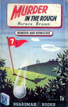 BROWN, Horace, 1908- – [ALLEN, Leslie] : MURDER IN THE ROUGH.