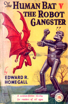 HOME-GALL, Edward R. (Edward Reginald), 1896-1974 : THE HUMAN BAT V THE ROBOT GANGSTER.