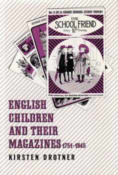 DROTNER, Kirsten : ENGLISH CHILDREN AND THEIR MAGAZINES, 1751-1945.