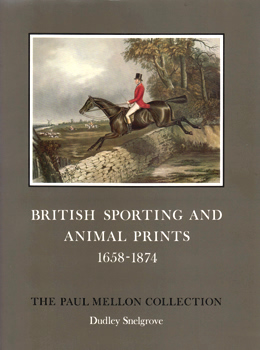 SNELGROVE, Dudley (Dudley Francis), 1906-1992 : BRITISH SPORTING AND ANIMAL PRINTS : 1658-1874. A CATALOGUE.