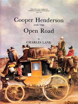 LANE, Charles : COOPER HENDERSON AND THE OPEN ROAD : THE LIFE AND WORKS OF CHARLES COOPER HENDERSON 1803-1877.