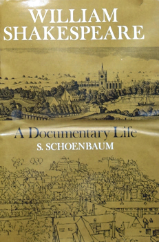 SCHOENBAUM, S. (Samuel), 1927-1996 : WILLIAM SHAKESPEARE : A DOCUMENTARY LIFE.