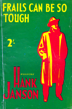 """JANSON, Hank"" – [FRANCES, Stephen Daniel, 1917-1989] : FRAILS CAN BE SO TOUGH."