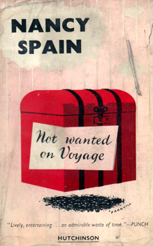 SPAIN, Nancy (Nancy Brooker), 1917-1964 : NOT WANTED ON VOYAGE : AN ENTERTAINMENT.