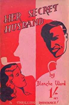 WARD, Blanche : HER SECRET HUSBAND.