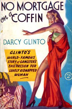 """GLINTO, Darcy"" – [KELLY, Harold Ernest, 1899-1969] : NO MORTGAGE ON A COFFIN."