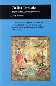 BROTTON, Jerry (Jeremy Richard), 1969- : TRADING TERRITORIES : MAPPING THE EARLY MODERN WORLD.