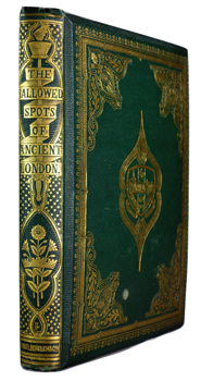 METEYARD, Eliza, 1816-1879 : THE HALLOWED SPOTS OF ANCIENT LONDON : HISTORICAL, BIOGRAPHICAL, AND ANTIQUARIAN SKETCHES, ILLUSTRATIVE OF PLACES AND EVENTS MADE MEMORABLE BY THE STRUGGLES OF OUR FOREFATHERS FOR CIVIL AND RELIGIOUS FREEDOM.