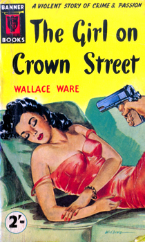 """WARE, Wallace"" – [KARP, David, 1922-1999] : THE GIRL ON CROWN STREET [CRY, FLESH]."