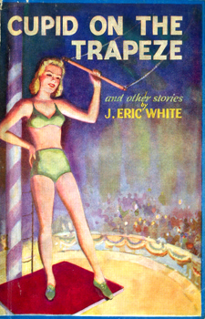 WHITE, J. Eric : CUPID ON THE TRAPEZE AND OTHER STORIES.