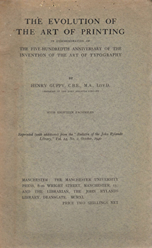 GUPPY, Henry, 1861-1948 : THE EVOLUTION OF THE ART OF PRINTING : IN COMMEMORATION OF THE FIVE-HUNDREDTH ANNIVERSARY OF THE INVENTION OF THE ART OF TYPOGRAPHY.