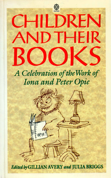 AVERY, Gillian (Gillian Elise), 1926-2016 & BRIGGS, Julia (Julia Ruth), 1943-2007 – editors : CHILDREN AND THEIR BOOKS : A CELEBRATION OF THE WORK OF IONA AND PETER OPIE.