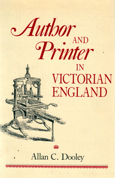 DOOLEY, Allan C. (Allan Charles), 1943- : AUTHOR AND PRINTER IN VICTORIAN ENGLAND.