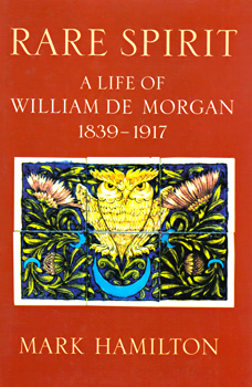 HAMILTON, Mark : RARE SPIRIT : A LIFE OF WILLIAM DE MORGAN 1839-1911 [i.e. 1839-1917].