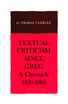 TANSELLE, G. Thomas (George Thomas), 1934- : TEXTUAL CRITICISM SINCE GREG : A CHRONICLE 1950-1985.