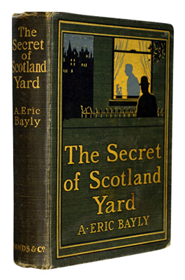 BAYLY, A. Eric (Arthur Eric Cochrane), 1879-1900 : THE SECRET OF SCOTLAND YARD : A MYSTERY.