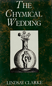 CLARKE, Lindsay (Victor Lindsay), 1939- : THE CHYMICAL WEDDING : A ROMANCE.