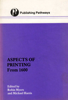 MYERS, Robin & HARRIS, Michael – editors : ASPECTS OF PRINTING FROM 1600.