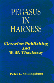 SHILLINGSBURG, Peter L. (Peter LeRoy), 1943- : PEGASUS IN HARNESS : VICTORIAN PUBLISHING AND W. M. THACKERAY.