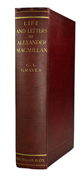 GRAVES, Charles L. (Charles Larcom), 1856-1944 : THE LIFE AND LETTERS OF ALEXANDER MACMILLAN.