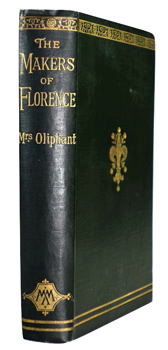 OLIPHANT, Mrs (Margaret Oliphant Wilson), 1828-1897 : THE MAKERS OF FLORENCE : DANTE, GIOTTO, SAVONAROLA AND THEIR CITY.