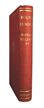 WILLIAMS, Montagu (Montagu Stephen), 1835-1892 :  ROUND LONDON : DOWN EAST AND UP WEST.