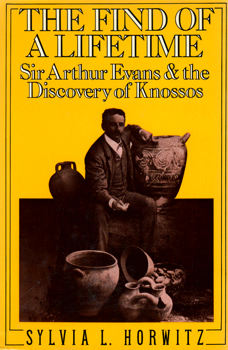 HORWITZ, Sylvia L. (Sylvia Laibman), 1912-1995 : THE FIND OF A LIFETIME : SIR ARTHUR EVANS AND THE DISCOVERY OF KNOSSOS.