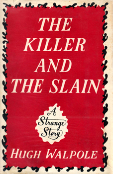 WALPOLE, Hugh (Sir Hugh Seymour), 1884-1941 : THE KILLER AND THE SLAIN : A STRANGE STORY.