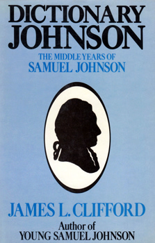 CLIFFORD, James L. (James Lowry), 1901-1978 : DICTIONARY JOHNSON : SAMUEL JOHNSON'S MIDDLE YEARS.