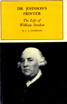 COCHRANE, J.A. (James Aikman), 1919-2015 : DR. JOHNSON'S PRINTER : THE LIFE OF WILLIAM STRAHAN.