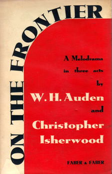 AUDEN, W.H. (Wystan Hugh), 1907-1973 & ISHERWOOD, Christopher : ON THE FRONTIER : A MELODRAMA IN THREE ACTS.