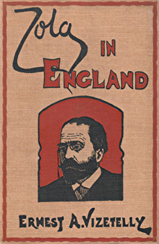 VIZETELLY, Ernest Alfred, 1853-1922 : WITH ZOLA IN ENGLAND : A STORY OF EXILE.