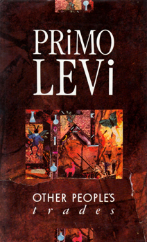 LEVI, Primo, 1919-1987 : OTHER PEOPLE'S TRADES.