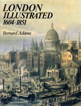 ADAMS, Bernard (Bernard Paul Fornaro), 1915-2002 : LONDON ILLUSTRATED 1604-1851 : A SURVEY AND INDEX OF TOPOGRAPHICAL BOOKS AND THEIR PLATES.