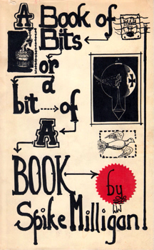 MILLIGAN, Spike (Terence Alan), 1918-2002 : A BOOK OF BITS OR A BIT OF A BOOK.