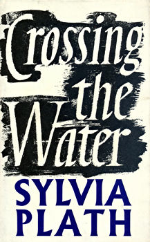PLATH, Sylvia, 1932-1963 : CROSSING THE WATER.