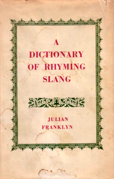 FRANKLYN, Julian, 1899-1970 : A DICTIONARY OF RHYMING SLANG.