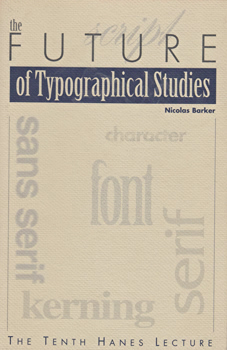 BARKER, Nicolas (Nicolas John), 1932- : THE FUTURE OF TYPOGRAPHICAL STUDIES.