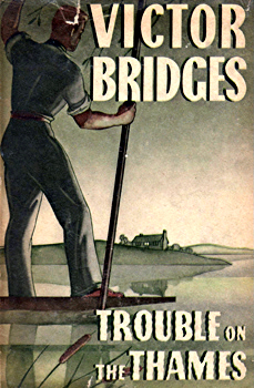 BRIDGES, Victor (Victor George de Freyne), 1878-1972 : TROUBLE ON THE THAMES.