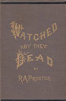 PROCTOR, Richard A. (Richard Anthony), 1837-1888 : WATCHED BY THE DEAD : A LOVING STUDY OF DICKENS' HALF-TOLD TALE.